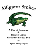 Alligator Smiles: A Tale of Romance & Hidden…