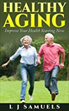 Healthy Aging - Extend Your Life, It's…