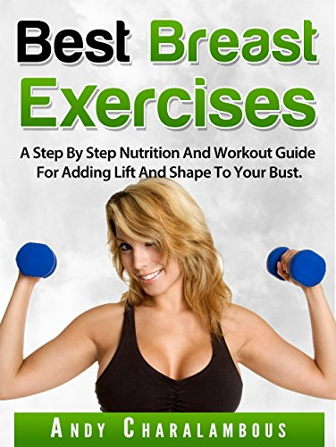 best-breast-exercises-simple-steps-to-lift-shape-your-breasts-a-step-by-step-nutrition-and-workout-guide-for-adding-lift-and-shape-to-your-bust-fit-expert-series-book-2