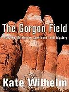 The Gorgon Field [novella] by Kate Wilhelm