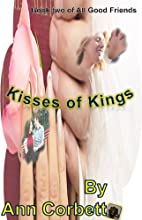 Kisses of Kings (All Good Friends…
