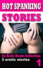 Hot Spanking Stories - Volume One - An Xcite…