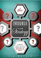 The Trouble with Strategy ... by Kim Warren