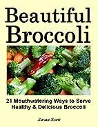 Beautiful Broccoli - 21 Mouthwatering Ways…