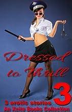 Dressed to Thrill Volume Three - Three sexy…