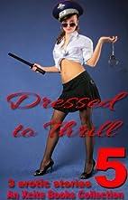 Dressed to Thrill Volume Five - Three sexy…
