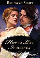 How to Live Indecently by Bronwyn Scott