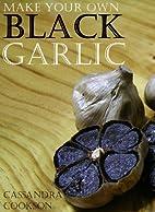 Make Your Own Black Garlic by Cassandra…