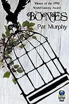 Bones (novella) by Pat Murphy