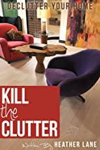 Kill The Clutter: Declutter Your Home and…