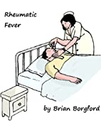 Rheumatic Fever by Brian Borgford