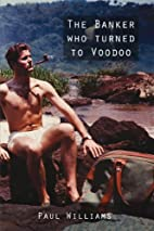 The Banker Who Turned to Voodoo by Paul…