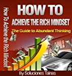 How To Achieve The Rich Mindset : The Guide…