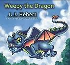 Weepy the Dragon by J. J. Hebert