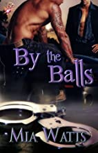 By the Balls (Handcuffs and Lace, #29) by…