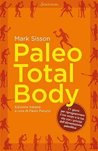 paleo-total-body-21-giorni-per-riprogrammare-il-tuo-corpo-con-i-principi-dellalimentazione-paleolitica-italian-edition