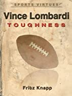 Vince Lombardi: Toughness (Sports Virtues)…