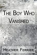 The Boy Who Vanished by Heather Ferrier