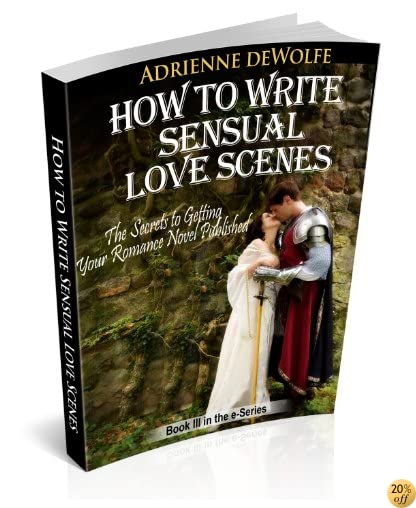 THow to Write Sensual Love Scenes (The Secrets to Getting Your Romance Novels Published Book 3)
