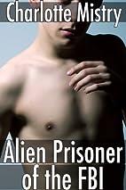 Alien Prisoner of the FBI by Charlotte…