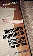 Mordakte Angelika M.: Authentische…