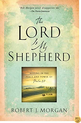 TThe Lord Is My Shepherd: Resting in the Peace and Power of Psalm 23