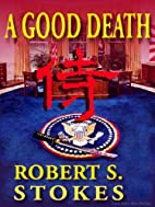 A GOOD DEATH by Robert Stokes