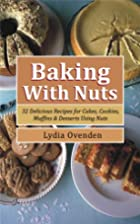 Baking With Nuts by Lydia Ovenden
