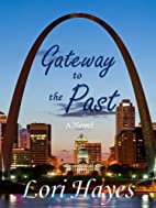 Gateway to the Past by Lori Hayes