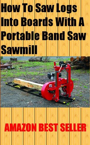 how-to-saw-logs-into-boards-with-a-portable-band-saw-sawmill