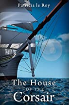 The House of the Corsair by Patricia Le Roy