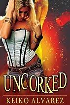 Uncorked by Keiko Alvarez