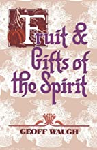 Fruit and Gifts of the Spirit by Geoff Waugh
