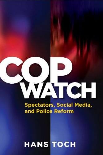 cop-watch-spectators-social-media-and-police-reform-psychology-crime-and-justice