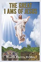 The Great I Ams of Jesus by Tom D Fritts D.…