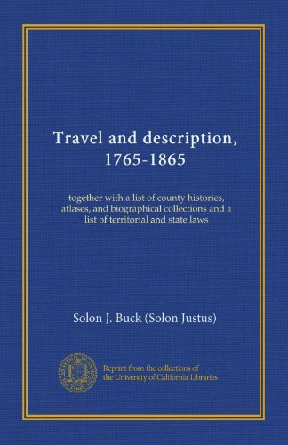 travel-and-description-1765-1865-together-with-a-list-of-county-histories-atlases-and-biographical-collections-and-a-list-of-territorial-and-state-laws