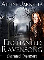 Enchanted Ravensong: Charmed Evermore by…