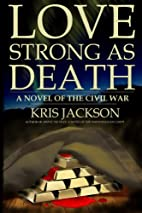 Love Strong As Death by Kris Jackson