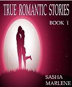 True Romantic Stories (Book 1) by Sasha…