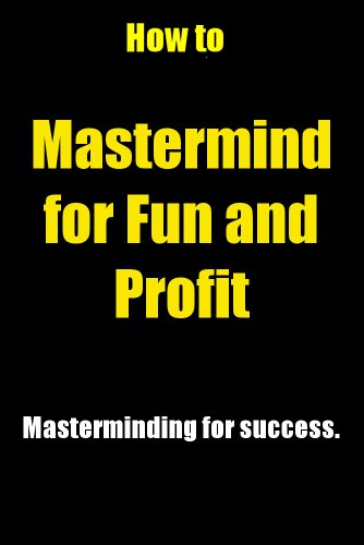 how-to-mastermind-for-fun-and-profit-masterminding-for-success