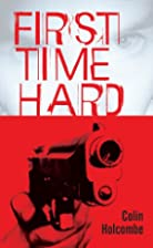 First Time Hard by Colin Holcombe