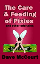 The Care and Feeding of Pixies and Other Odd…