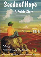 Seeds of Hope: A Prairie Story by Mary…