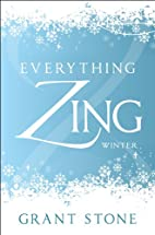 Everything Zing: Winter by Grant Stone