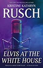 Elvis at the White House by Kristine Kathryn…