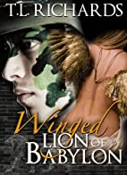 Winged Lion of Babylon by T.L. Richards