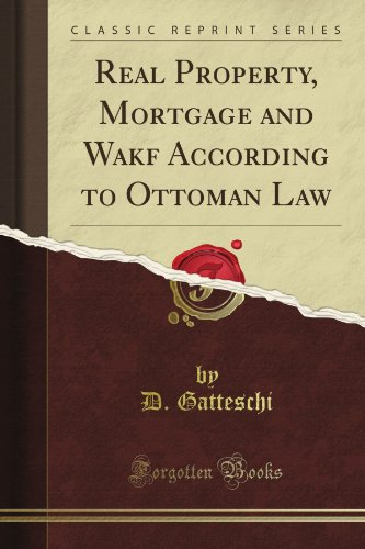 real-property-mortgage-and-wakf-according-to-ottoman-law-classic-reprint