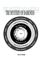 The Mystery of Darkness by B. R. Hicks