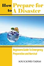 How To Prepare For A Disaster : Beginners…