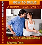 How To Build A Happy Relationship : 97 Ways…